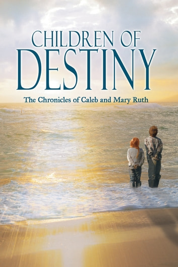 Children of Destiny - The Chronicles of Caleb and Mary Ruth ebook by Barbara L. Apicella