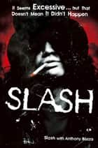Slash: The Autobiography ebook by Slash, Anthony Bozza