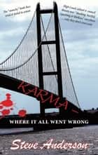 Karma - Where It All Went Wrong ebook by Steve Anderson