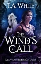 The Wind's Call ebook by T.A. White