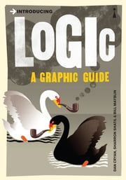 Introducing Logic - A Graphic Guide ebook by Dan Cryan,Sharron Shatil,Bill Mayblin