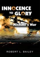 Innocence To Glory—Michael's War ebook by Robert Bailey