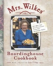 Mrs. Wilkes' Boardinghouse Cookbook - Recipes and Recollections from Her Savannah Table ebook by Sema Wilkes