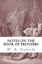 Notes on the Book of Proverbs ebook by H. A. Ironside