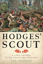 Hodges' Scout - A Lost Patrol of the French and Indian War ebook by Len Travers