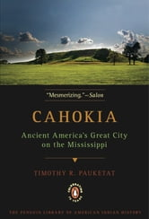 Cahokia - Ancient America's Great City on the Mississippi ebook by Timothy R. Pauketat