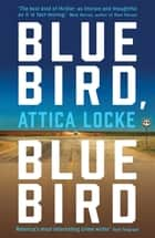 Bluebird, Bluebird - A gripping American South thriller from the Baileys-Prize-shortlisted author ebook by Attica Locke