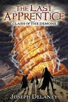 The Last Apprentice: Clash of the Demons (Book 6) ebook by Joseph Delaney, Patrick Arrasmith