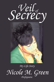 Veil of Secrecy - My Life Story ebook by Nicole M. Green/ Profopoetic