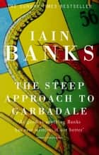 The Steep Approach to Garbadale ebook by Iain Banks