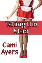 Taking the Maid ebook by Cami Ayers