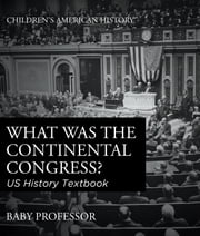 What was the Continental Congress? US History Textbook | Children's American History ebook by Baby Professor