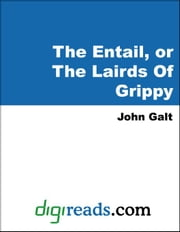 The Entail, or The Lairds Of Grippy ebook by Galt, John