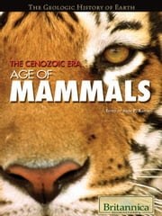 The Cenozoic Era - Age of Mammals ebook by Britannica Educational Publishing, John P Rafferty
