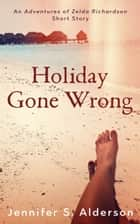 Holiday Gone Wrong: An Adventures of Zelda Richardson mystery thriller series short story set in Panama and Costa Rica ebook by Jennifer S. Alderson