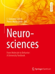 Neurosciences - From Molecule to Behavior: a university textbook ebook by Pierre-Marie Lledo,Giovanni Galizia