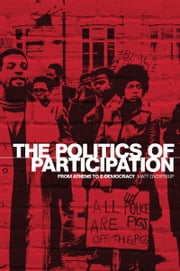 The Politics of Participation: From Athens to E-Democracy ebook by Matt Qvortrup,Matt Qvortrup