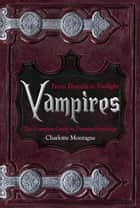 Vampires: From Dracula to Twilight: The Complete Guide to Vampire Mythology ebook by Charlotte Montague