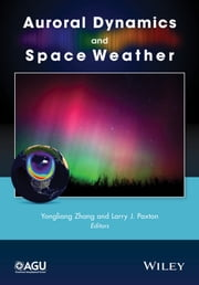 Auroral Dynamics and Space Weather ebook by Yongliang Zhang,Larry J. Paxton