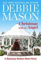 Christmas with an Angel - A Short Story ebook by Debbie Mason