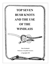 Top Seven Bush Knots and the Use of the Windlass ebook by Mors Kochanski