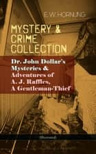 MYSTERY & CRIME COLLECTION: Dr. John Dollar's Mysteries & Adventures of A. J. Raffles, A Gentleman-Thief (Illustrated) - Thriller Classics: The Criminologists' Club, The Field of Philippi,A Bad Night, A Trap to Catch a Cracksman, A Hopeless Case, The Golden Key, The Second Murderer and many more ebook by E. W. Hornung, Cyrus Cuneo, Frederic Dorr Steele