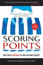 Scoring Points ebook by Clive Humby,Terry Hunt,Tim Phillips