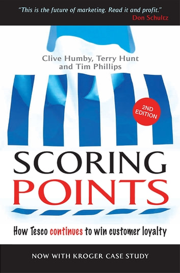 Scoring Points - How Tesco Continues to Win Customer Loyalty ebook by Clive Humby,Terry Hunt,Tim Phillips