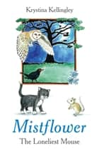 Mistflower - The Loneliest Mouse ebook by Krystina Kellingley
