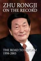 Zhu Rongji on the Record ebook by Rongji Zhu,Henry A. Kissinger,Helmut Schmidt