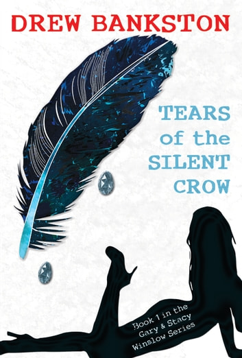 Tears of the Silent Crow ebook by Drew Bankston