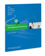 Managing Marketing: Guidelines for Practice Success - Best Practices ebook by American Dental Association