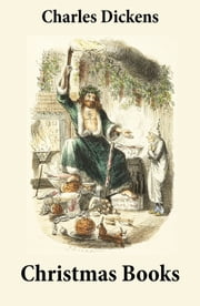 5 Christmas Books (Unabridged and Fully Illustrated: A Christmas Carol; The Chimes; The Cricket on the Hearth; The Battle of Life; The Haunted Man) ebook by Charles  Dickens,John Leech,John Thompson