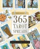 365 Tarot Spreads - Revealing the Magic in Each Day ebook by Sasha Graham
