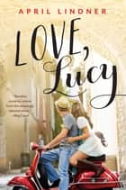 Love, Lucy ebook by April Lindner