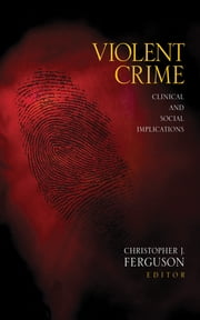 Violent Crime - Clinical and Social Implications ebook by Christopher J. Ferguson