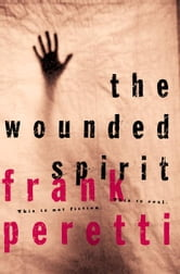 The Wounded Spirit - For Those Who Wound or Are Wounded ebook by Frank Peretti