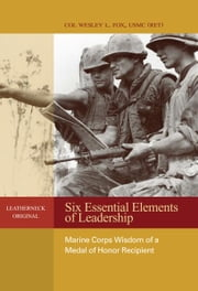 Six Essential Elements of Leadership - Marine Corps Wisdom of a Medal of Honor Recipient ebook by Wesley  L. Fox