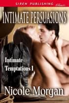 Intimate Persuasions ebook by Nicole Morgan