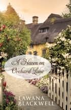 A Haven on Orchard Lane ebook by Lawana Blackwell