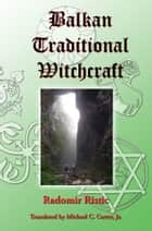 Balkan Traditional Witchcraft ebook by Radomir Ristic