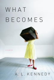 What Becomes ebook by A. L. Kennedy