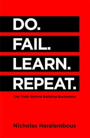 Do. Fail. Learn. Repeat. - The Truth Behind Building Businesses ebook by Nicholas Haralambous