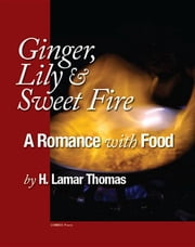 Ginger, Lily and Sweet Fire - A Romance with Food ebook by Thomas, H. Lamar