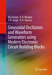 Sinusoidal Oscillators and Waveform Generators using Modern Electronic Circuit Building Blocks ebook by Raj Senani,D. R. Bhaskar,V. K. Singh,R. K. Sharma