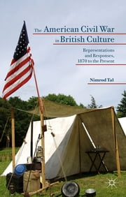 The American Civil War in British Culture - Representations and Responses, 1870 to the Present ebook by Nimrod Tal