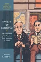 Anxieties of Experience - The Literatures of the Americas from Whitman to Bolaño ebook by Jeffrey Lawrence