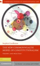 The New Commonwealth Model of Constitutionalism - Theory and Practice ebook by Stephen Gardbaum
