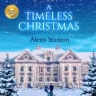 A Timeless Christmas audiobook by Alexis Stanton, Kate Rudd