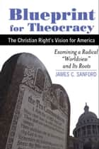Blueprint for Theocracy ebook by James C. Sanford